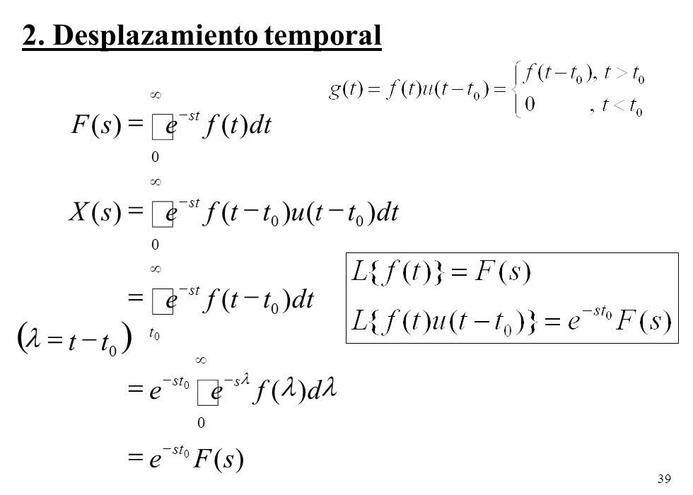 ò ò ò ò ( ) 2. Desplazamiento temporal F ( s ) = e f ( t ) dt X ( s )