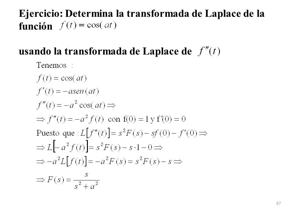 Ejercicio: Determina la transformada de Laplace de la función