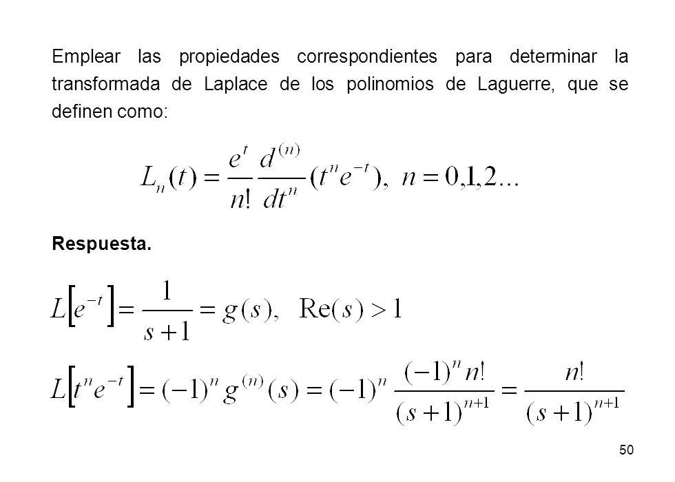 Emplear las propiedades correspondientes para determinar la transformada de Laplace de los polinomios de Laguerre, que se definen como: