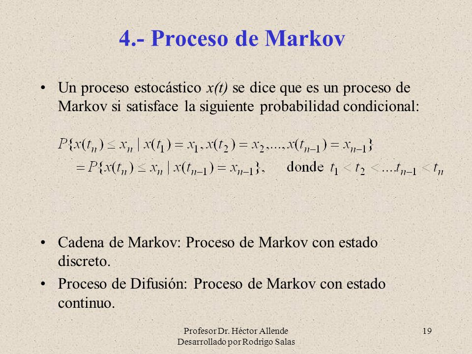 4.- Proceso de Markov Un proceso estocástico x(t) se dice que es un proceso de Markov si satisface la siguiente probabilidad condicional: