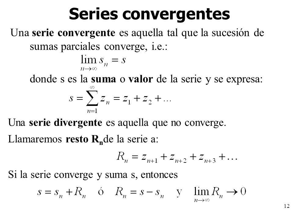 Series convergentes Una serie convergente es aquella tal que la sucesión de sumas parciales converge, i.e.: