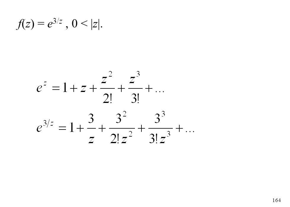 f(z) = e3/z , 0 < |z|.