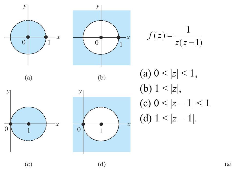 (a) 0 < |z| < 1, (b) 1 < |z|, (c) 0 < |z – 1| < 1 (d) 1 < |z – 1|.