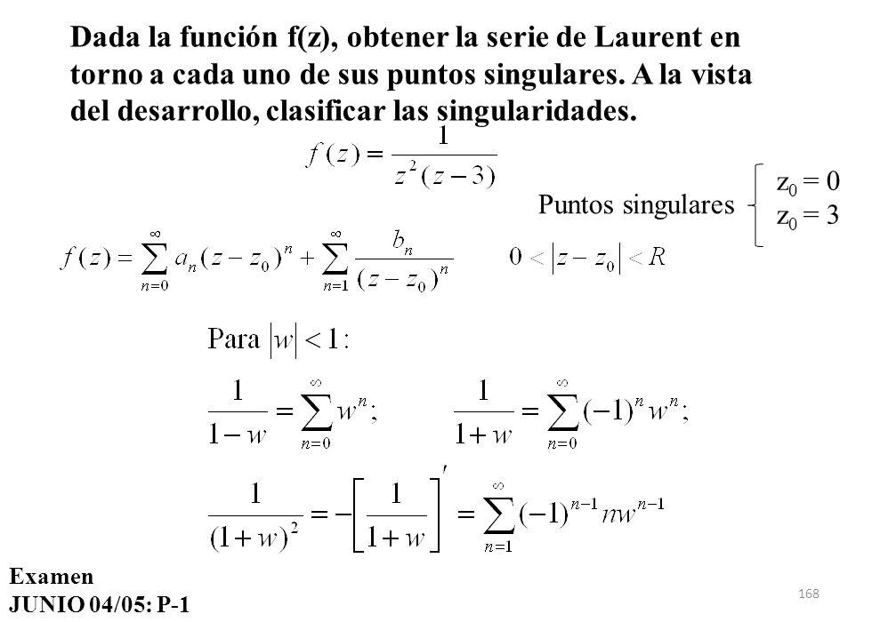 Dada la función f(z), obtener la serie de Laurent en torno a cada uno de sus puntos singulares. A la vista del desarrollo, clasificar las singularidades.