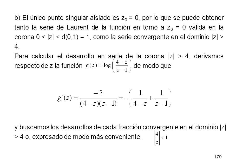 b) El único punto singular aislado es z0 = 0, por lo que se puede obtener tanto la serie de Laurent de la función en torno a z0 = 0 válida en la corona 0 < |z| < d(0,1) = 1, como la serie convergente en el dominio |z| > 4.