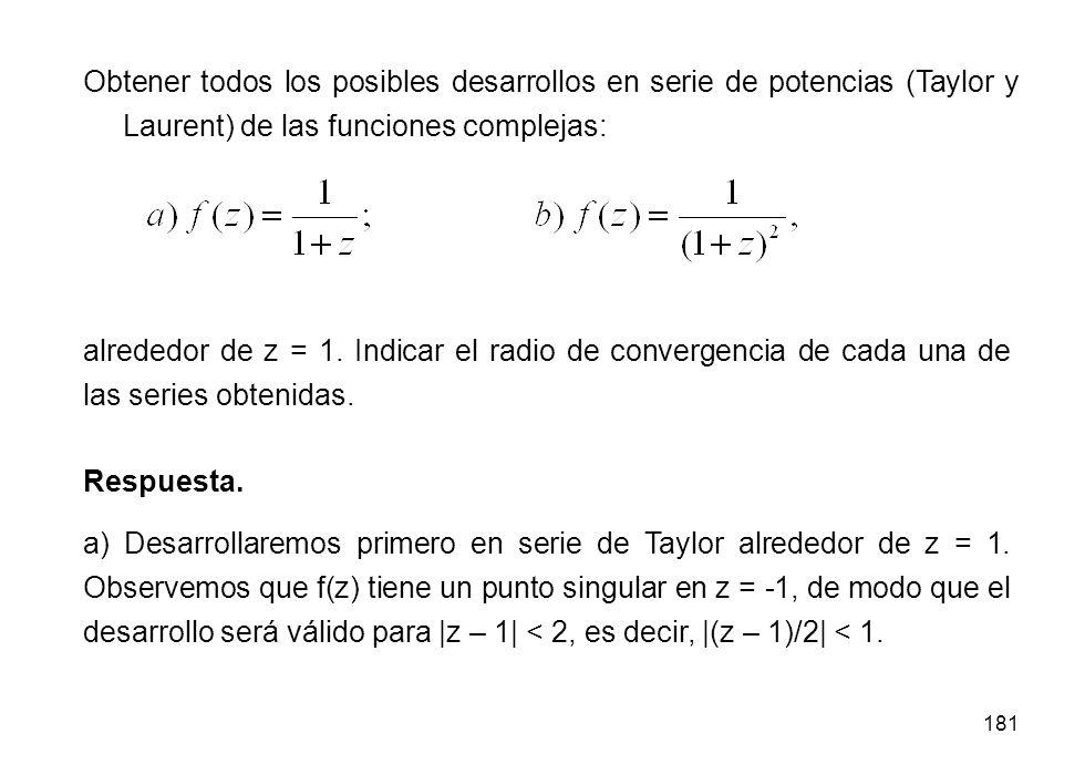 Obtener todos los posibles desarrollos en serie de potencias (Taylor y Laurent) de las funciones complejas: