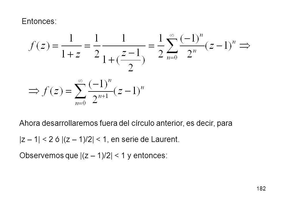 Entonces: Ahora desarrollaremos fuera del círculo anterior, es decir, para. |z – 1| < 2 ó |(z – 1)/2| < 1, en serie de Laurent.