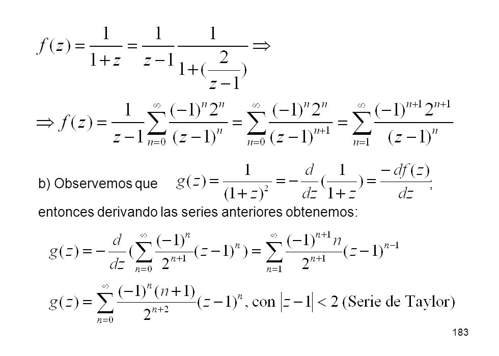 b) Observemos que ; entonces derivando las series anteriores obtenemos: