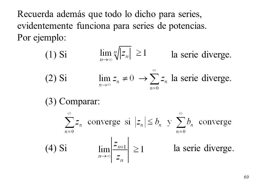 Recuerda además que todo lo dicho para series, evidentemente funciona para series de potencias.