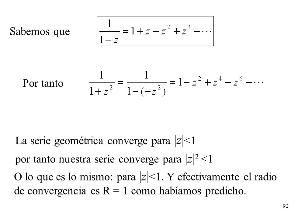 Sabemos que Por tanto. La serie geométrica converge para |z|<1. por tanto nuestra serie converge para |z|2 <1.