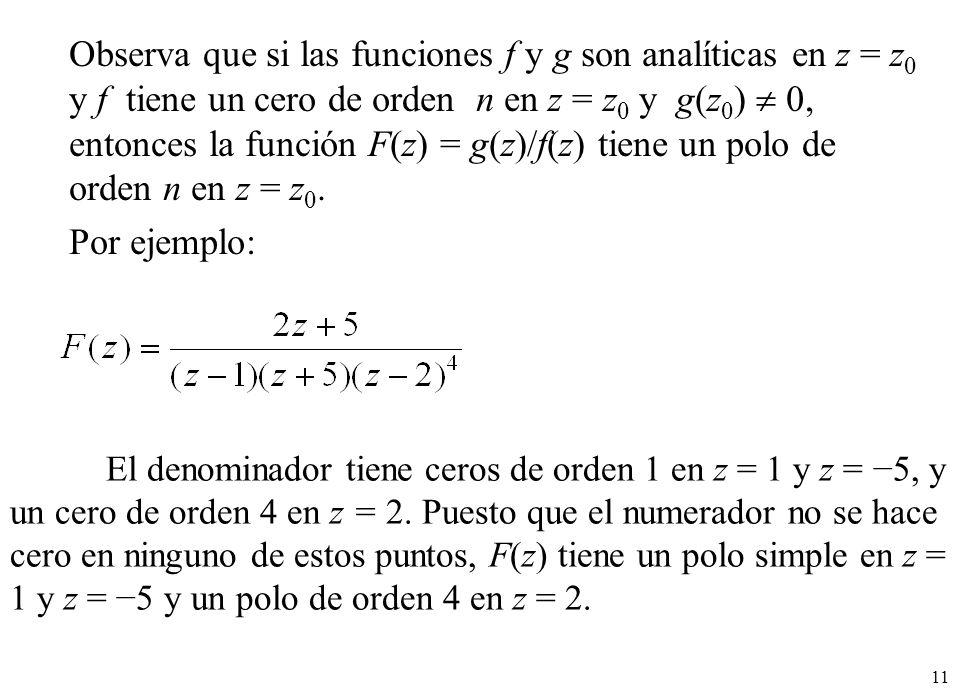 Observa que si las funciones f y g son analíticas en z = z0 y f tiene un cero de orden n en z = z0 y g(z0)  0, entonces la función F(z) = g(z)/f(z) tiene un polo de orden n en z = z0.