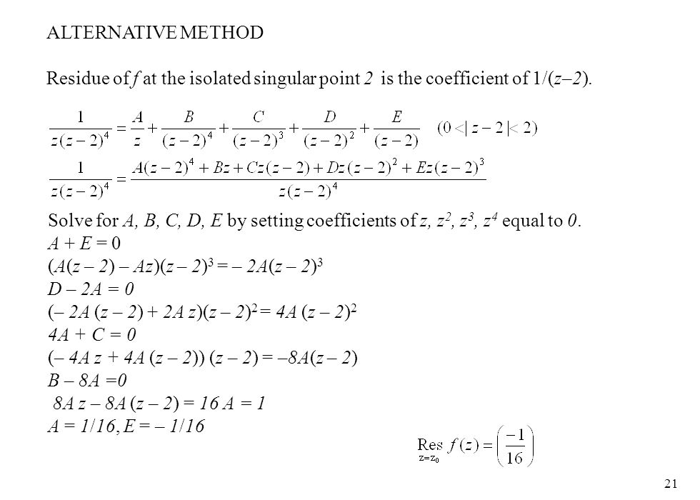 ALTERNATIVE METHOD Residue of f at the isolated singular point 2 is the coefficient of 1/(z–2).