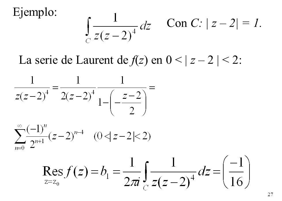 Ejemplo: Con C: | z – 2| = 1. La serie de Laurent de f(z) en 0 < | z – 2 | < 2: