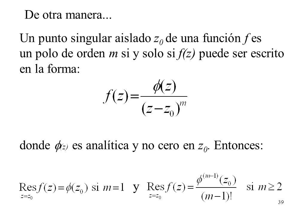 De otra manera... Un punto singular aislado z0 de una función f es. un polo de orden m si y solo si f(z) puede ser escrito.