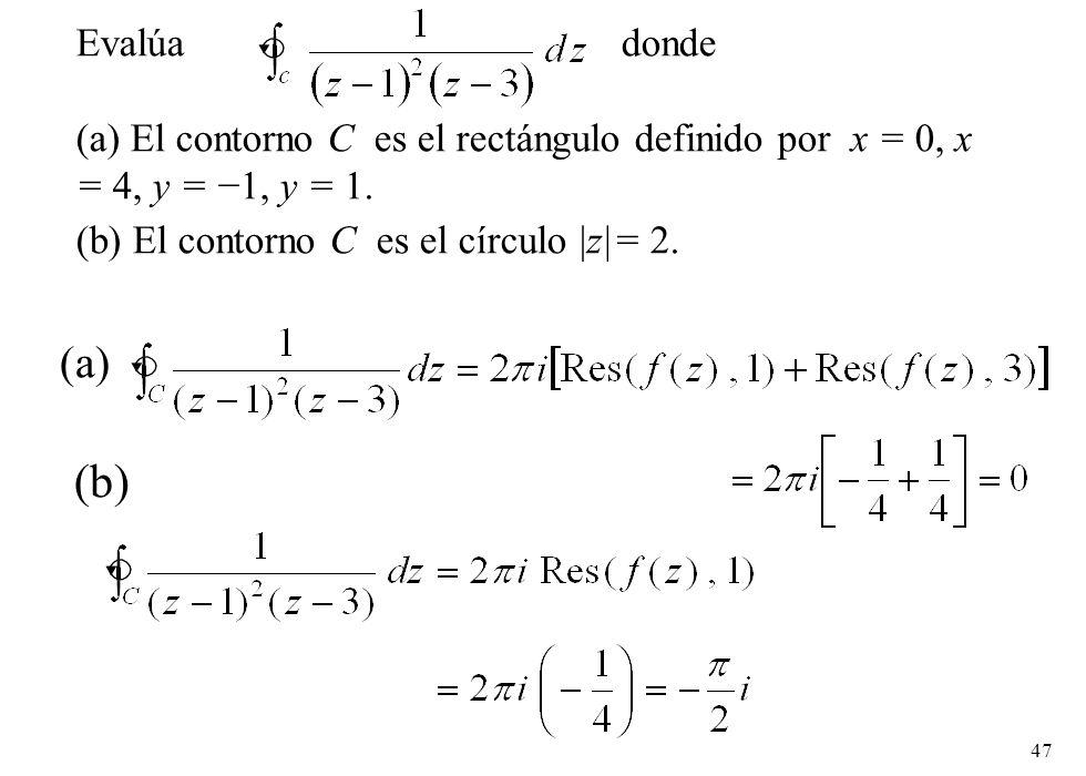 Evalúa donde (a) El contorno C es el rectángulo definido por x = 0, x = 4, y = −1, y = 1. (b) El contorno C es el círculo |z|= 2.