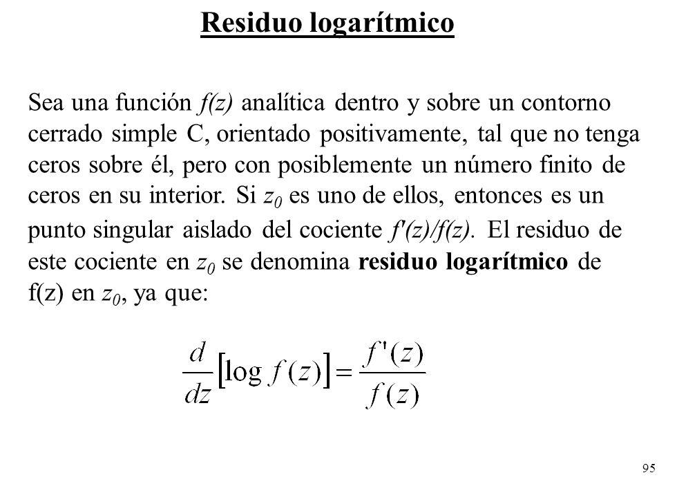 Residuo logarítmico Sea una función f(z) analítica dentro y sobre un contorno. cerrado simple C, orientado positivamente, tal que no tenga.