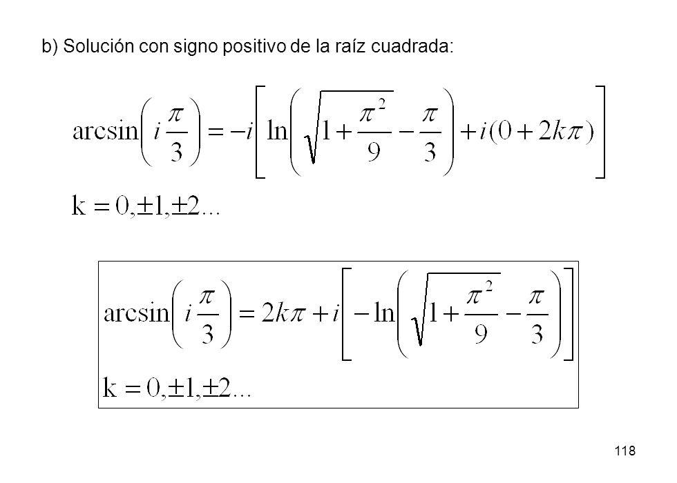 b) Solución con signo positivo de la raíz cuadrada: