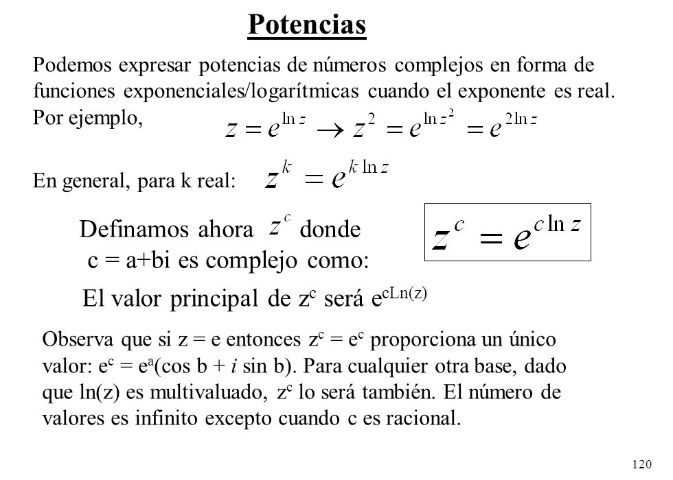 Potencias Definamos ahora donde c = a+bi es complejo como: