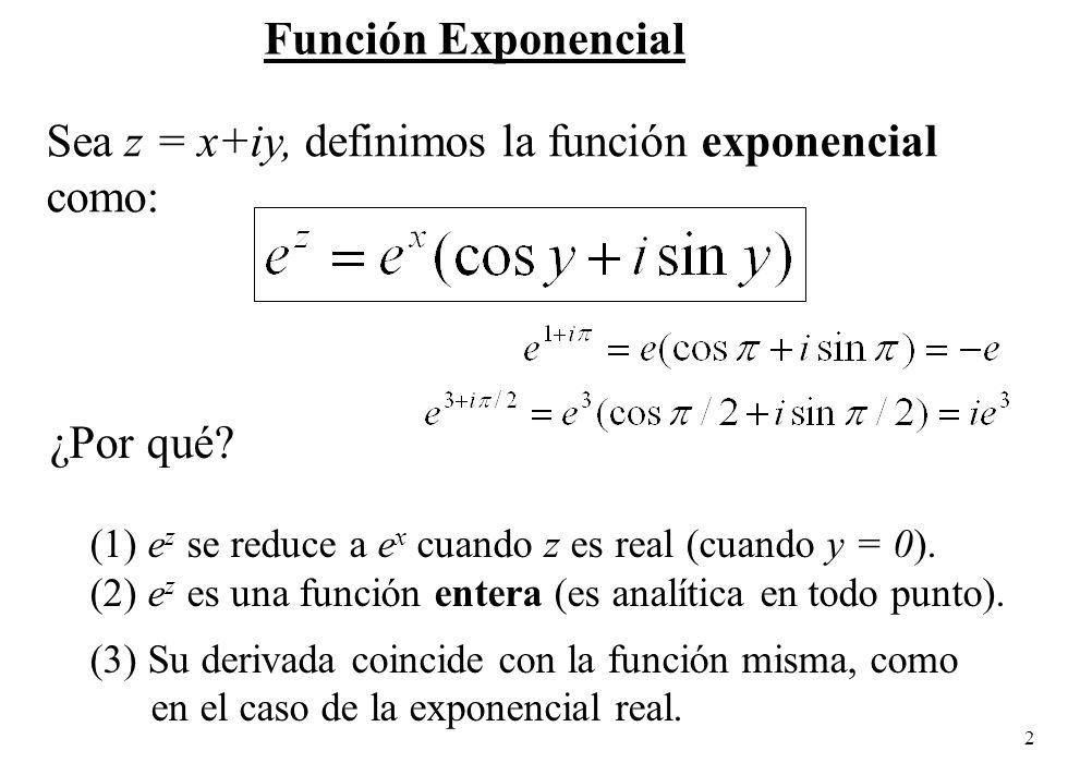 Sea z = x+iy, definimos la función exponencial como: