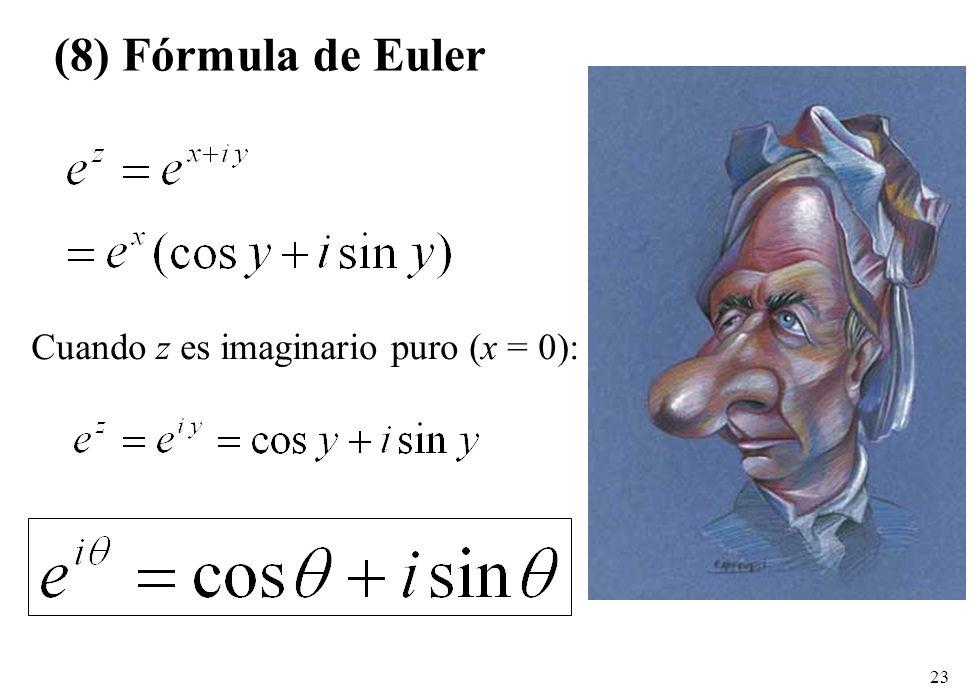 (8) Fórmula de Euler Cuando z es imaginario puro (x = 0):