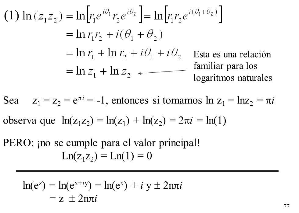(1) Sea z1 = z2 = ei = -1, entonces si tomamos ln z1 = lnz2 = i