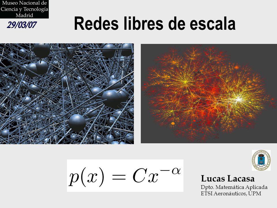 Redes libres de escala 29/03/07 Lucas Lacasa Dpto. Matemática Aplicada