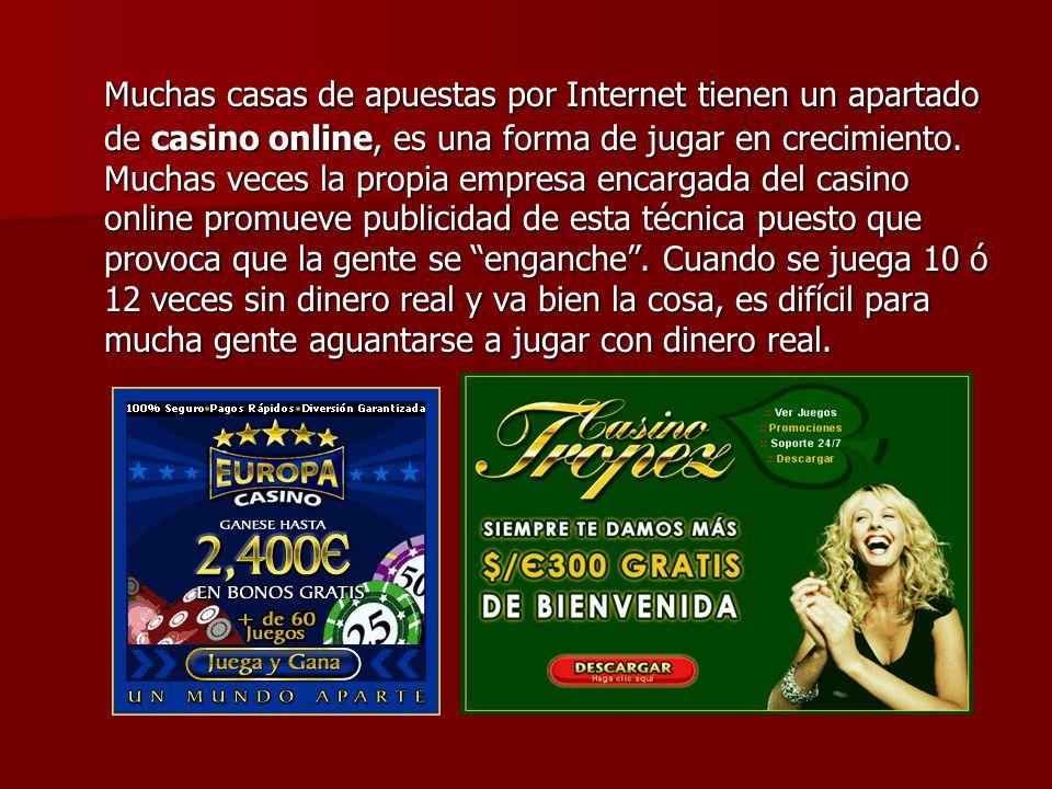 Muchas casas de apuestas por Internet tienen un apartado de casino online, es una forma de jugar en crecimiento.