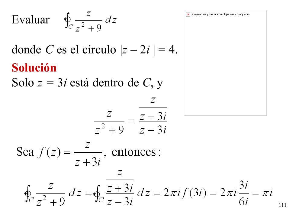 Evaluar donde C es el círculo |z – 2i | = 4.