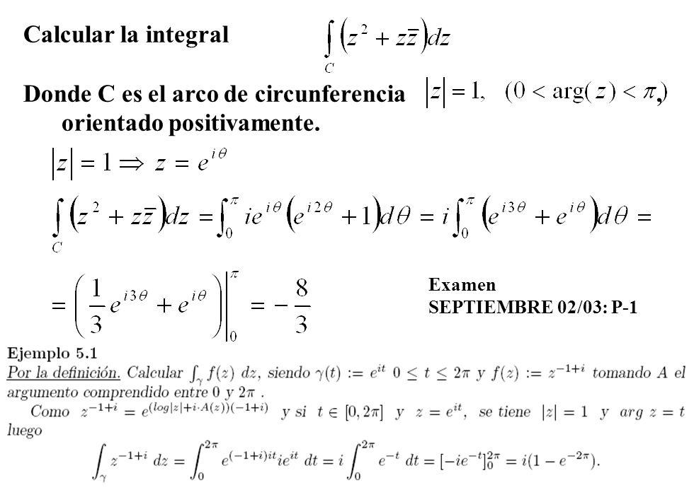 Donde C es el arco de circunferencia , orientado positivamente.