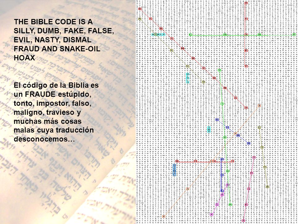 THE BIBLE CODE IS A SILLY, DUMB, FAKE, FALSE, EVIL, NASTY, DISMAL FRAUD AND SNAKE-OIL HOAX