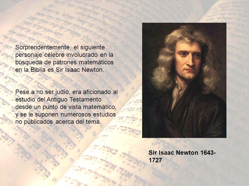 Sorprendentemente, el siguiente personaje célebre involucrado en la búsqueda de patrones matemáticos en la Biblia es Sir Isaac Newton.