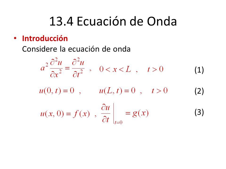 13.4 Ecuación de Onda Introducción Considere la ecuación de onda (1) (2) (3)
