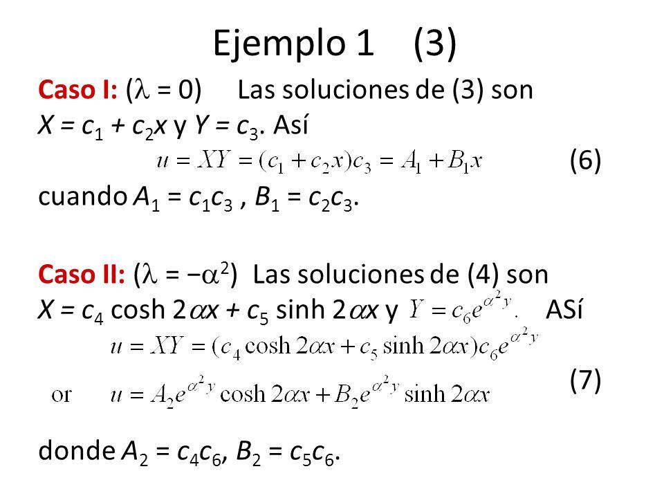 Ejemplo 1 (3) Caso I: ( = 0) Las soluciones de (3) son X = c1 + c2x y Y = c3. Así (6) cuando A1 = c1c3 , B1 = c2c3.