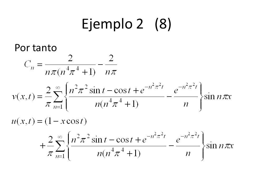 Ejemplo 2 (8) Por tanto