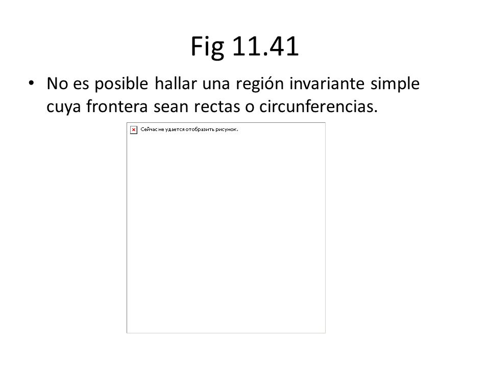 Fig 11.41 No es posible hallar una región invariante simple cuya frontera sean rectas o circunferencias.