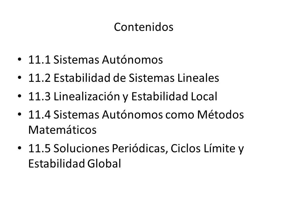 Contenidos 11.1 Sistemas Autónomos. 11.2 Estabilidad de Sistemas Lineales. 11.3 Linealización y Estabilidad Local.