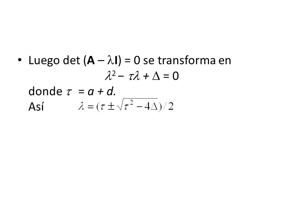 Luego det (A – I) = 0 se transforma en