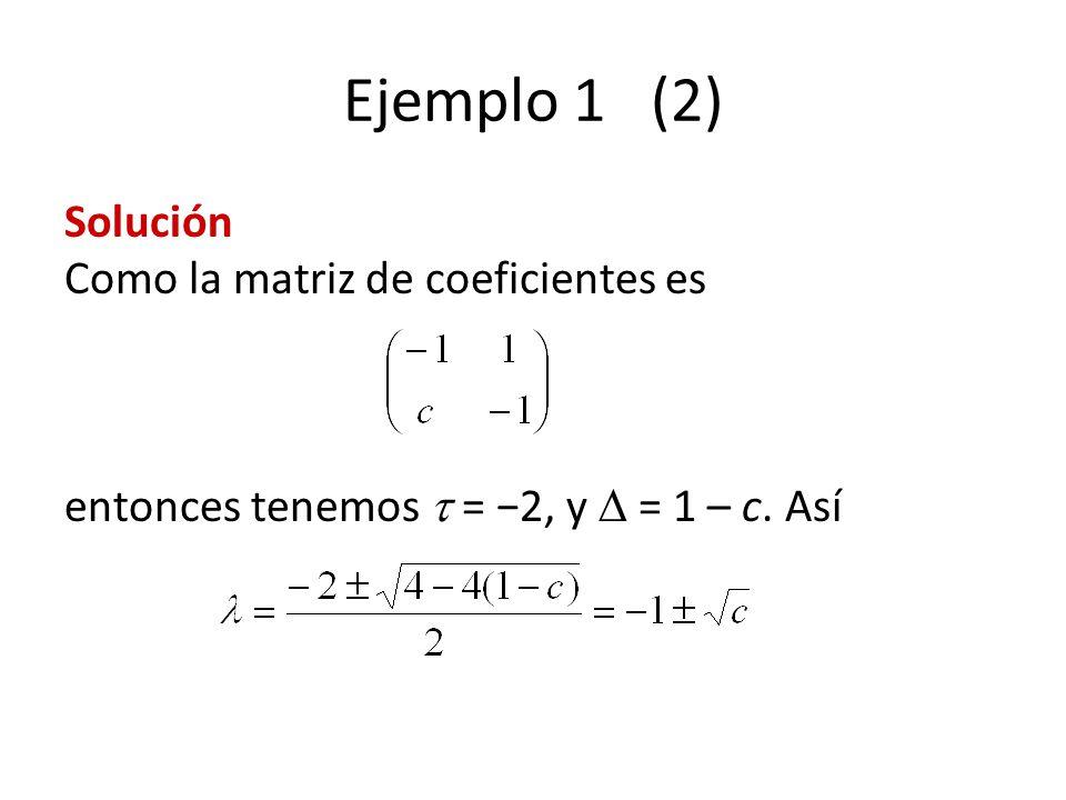 Ejemplo 1 (2) Solución Como la matriz de coeficientes es entonces tenemos  = −2, y  = 1 – c.