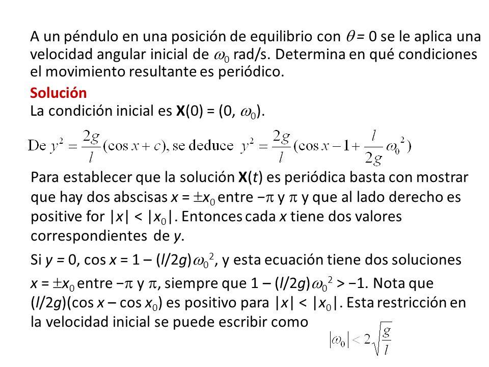 A un péndulo en una posición de equilibrio con  = 0 se le aplica una velocidad angular inicial de 0 rad/s. Determina en qué condiciones el movimiento resultante es periódico.