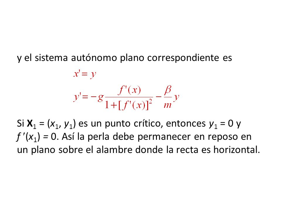 y el sistema autónomo plano correspondiente es Si X1 = (x1, y1) es un punto crítico, entonces y1 = 0 y f (x1) = 0.
