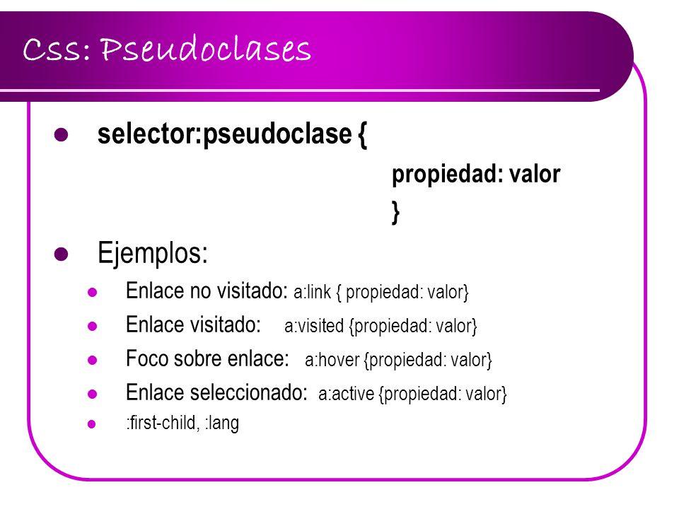 Css: Pseudoclases selector:pseudoclase { Ejemplos: propiedad: valor }