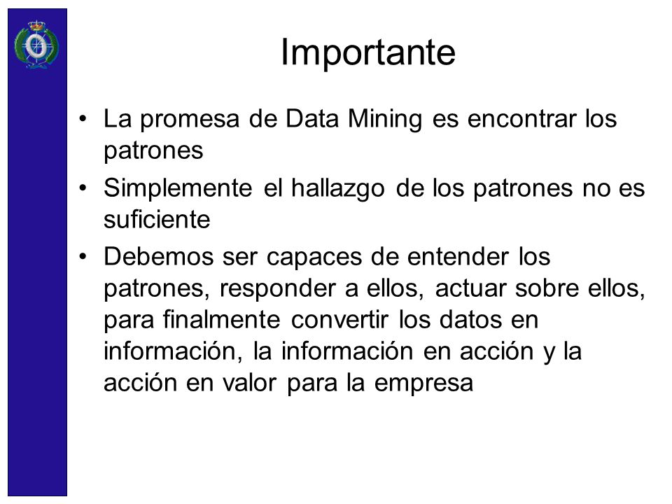 Importante La promesa de Data Mining es encontrar los patrones