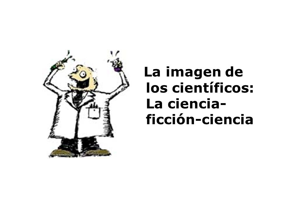 La imagen de los científicos: La ciencia- ficción-ciencia