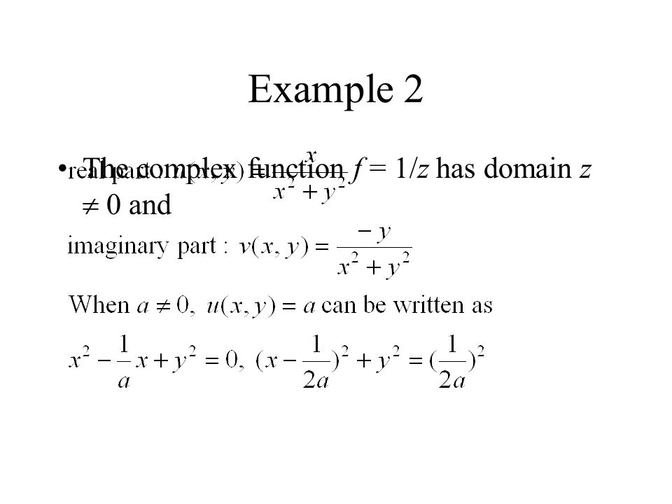 Example 2 The complex function f = 1/z has domain z  0 and