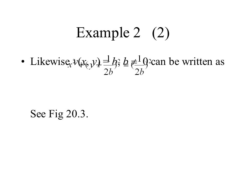 Example 2 (2) Likewise v(x, y) = b, b  0 can be written as See Fig 20.3.