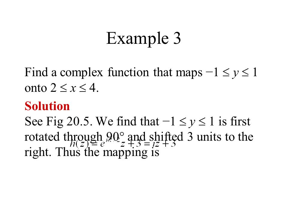 Example 3 Find a complex function that maps −1  y  1 onto 2  x  4.