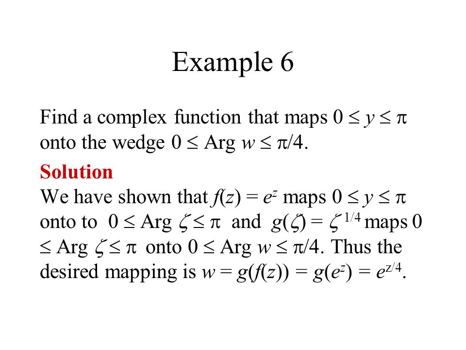 Example 6 Find a complex function that maps 0  y   onto the wedge 0  Arg w  /4.