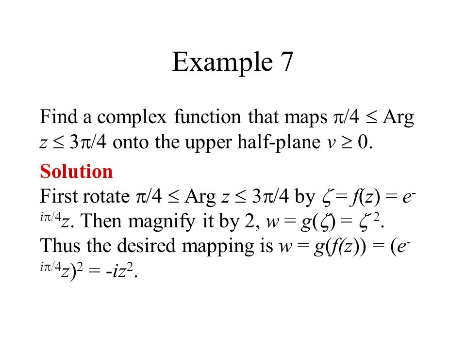 Example 7 Find a complex function that maps /4  Arg z  3/4 onto the upper half-plane v  0.