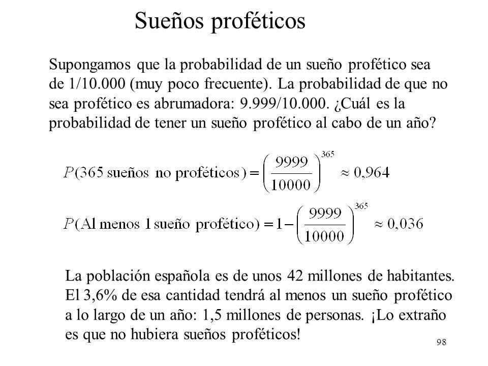 Sueños proféticos Supongamos que la probabilidad de un sueño profético sea. de 1/10.000 (muy poco frecuente). La probabilidad de que no.