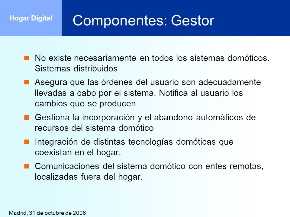 Componentes: Gestor No existe necesariamente en todos los sistemas domóticos. Sistemas distribuidos.
